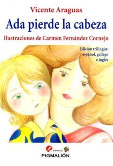 ada pierde la cabeza (ed. trilingüe españoñ - gallego - ingles)-vicente araguas-carmen fernandez-9788416447077