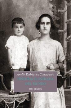 Descarga de audiolibros de Amazon HISTORIA ILUSTRADA DEL MUNDO de ANELIO RODRIGUEZ CONCEPCION PDF FB2