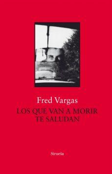 Descarga gratuita de e book computer LOS QUE VAN A MORIR TE SALUDAN de FRED VARGAS 9788417454777