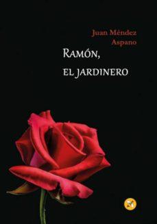 Bestseller libros pdf descarga gratuita RAMON, EL JARDINERO de JUAN M�NDEZ ASPANO (Spanish Edition)