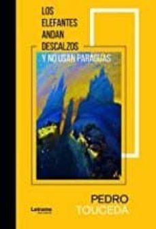 Descargas gratuitas en pdf de libros de texto LOS ELEFANTES ANDAN DESCALZOS Y NO USAN PARAGUAS iBook PDB FB2 de PEDRO TOUCEDA 9788417965877