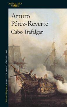 Descarga de libros de google en formato pdf. CABO TRAFALGAR 9788420467177 CHM FB2 ePub de ARTURO PEREZ-REVERTE