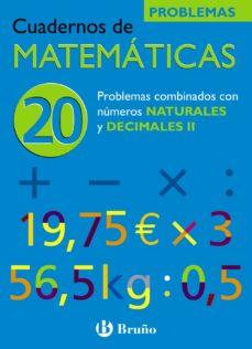 cuaderno de matematicas 20: problemas combinados con las cuatro o peraciones con naturales y decimales ii-jose echegaray-9788421656877
