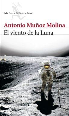 Descarga gratuita de ebooks informáticos en pdf. EL VIENTO DE LA LUNA 9788432212277 de ANTONIO MUÑOZ MOLINA (Literatura española)