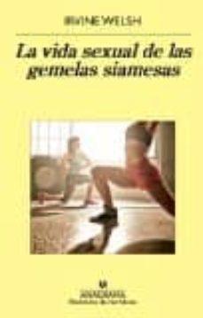 Buscar pdf ebooks gratis descargar LA VIDA SEXUAL DE LAS GEMELAS SIAMESAS en español de IRVINE WELSH