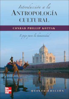 introduccion a la antropologia cultural: un espejo para la humani dad(3ªed.)-conrad phillip kottak-9788448156077