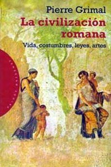 la civilizacion romana: vida, costumbres, leyes, artes-pierre grimal-9788449306877