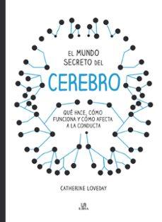 Descargar ebook en ingles gratis EL MUNDO SECRETO DEL CEREBRO 9788466236577 de CATHERINE LOVEDAY ePub