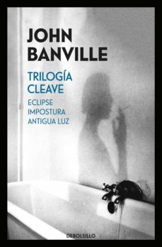 Ipod descarga libro TRILOGÍA CLEAVE (ECLIPSE / IMPOSTURA / ANTIGUA LUZ) de JOHN BANVILLE in Spanish