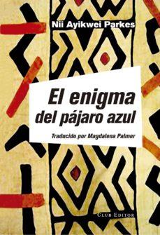 Descargar archivos pdf ebook EL ENIGMA DEL PAJARO AZUL (Literatura española) RTF
