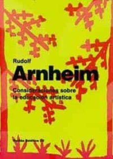 consideraciones sobre la educacion artistica-rudolf arnheim-9788475098777