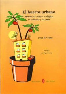 El Huerto Urbano Manual Cultivo Ecologico En Balcones Y Terrazas Josep Valles Comprar Libro 9788476285077
