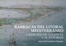 barracas del litoral mediterraneo. catalogo de valencia y su ento rno-juan antonio garcia esperanza-9788480218177