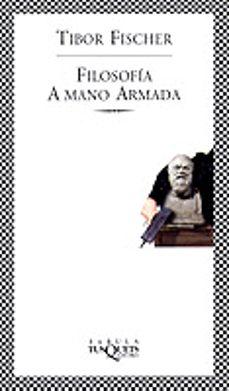 filosofia a mano armada-tibor fischer-9788483107577