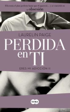 Ebooks descargados mac PERDIDA EN TI (ERES MI ADICCION II) de LAURELIN PAIGE 9788483657577 en español RTF iBook PDF