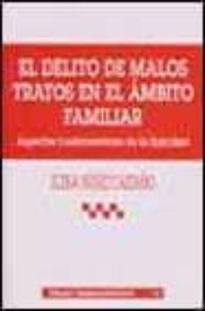 Descargar EL DELITO DE MALOS TRATOS EN EL AMBITO FAMILIAR: ASPECTOS FUNDAME NTALES DE LA TIPICIDAD gratis pdf - leer online