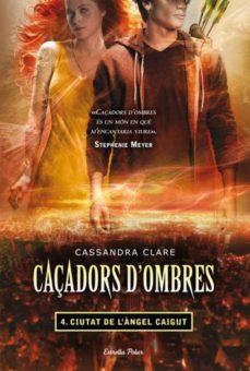 caçadors d'ombres 4. ciutat de l´àngel caigut (ebook)-cassandra clare-9788490576977