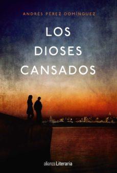 Los mejores libros de descarga LOS DIOSES CANSADOS 9788491043577