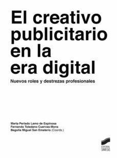 el creativo publicitario en la era digital: nuevos roles y destrezas profesionales-marta perlado lamo de espinosa-fernando toledano cuervas-mons-begoña (coord) miguel san emeterio-9788491710677