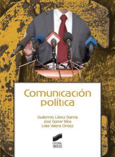 comunicación política (ebook)-guillermo lópez garcía-josé gamir ríos-lidia valera ordaz-9788491716877