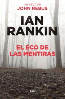 Libros electrónicos gratuitos disponibles para descargar EL ECO DE LAS MENTIRAS (SERIE JOHN REBUS 22) 9788491871477