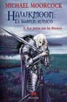 Descargar revistas y libros gratuitos. HAWKMOON: EL BASTON RUNICO I. LA JOYA EN LA FRENTE  de MICHAEL MOORCOCK (Spanish Edition) 9788492472277