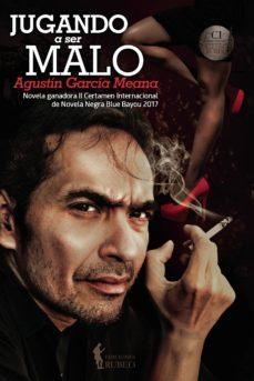 Descargar libros de texto completo. JUGANDO A SER MALO (Literatura española) 9788494662577 de AGUSTIN GARCIA MEANA