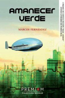 Libros gratis para descargar en color nook. AMANECER VERDE (I PREMIO DE CIENCIA FICCION ISAAC ASIMOV DEL ATENEO LITERARIO DE PUERTO REAL) de MARCOS FERNANDEZ  9788494805677
