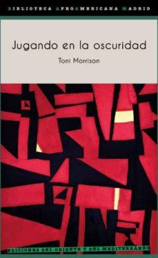 Se descarga online de libros gratis. JUGANDO EN LA OSCURIDAD de TONI MORRISON (Literatura española) 9788494875977