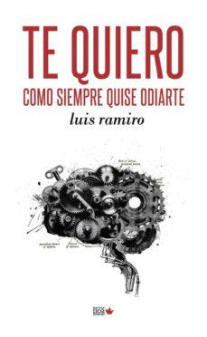 Descargar la revista de libros de google TE QUIERO COMO SIEMPRE QUISE ODIARTE 9788494912177
