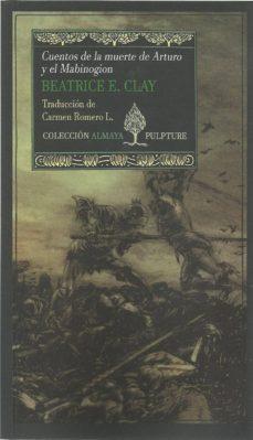 Descargar libros de Android pdf CUENTOS DE LA MUERTE DE ARTURO Y EL MABINOGION de BEATRICE E. CLAY in Spanish 9788494995477