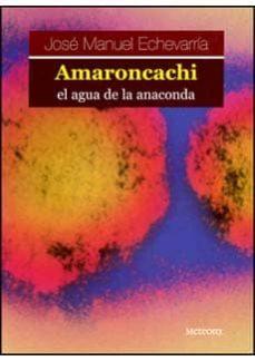 Descargar libro en formato de texto. AMARONCACHI, EL AGUA DE LA ANACONDA (Literatura española) MOBI RTF 9788495623577