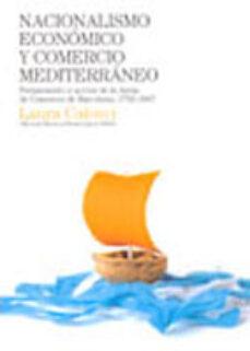 Google books uk descarga NACIONALISMO ECONOMICO Y COMERCIO MEDITERRANEO: PENSAMIENTO Y ACC ION DE LA JUNTA DE COMERCIO de LAURA CALOSCI en español