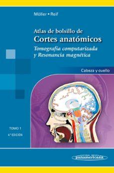 atlas de bolsillo de cortes anatómicos tomo 1 (4ª ed) tomografía computarizada y resonancia magnética: cabeza y cuello-torsten b. möller-9788498358377