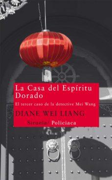 Descargar libros electrónicos para nook gratis LA CASA DEL ESPIRITU DORADO (Literatura española) de DIANE WEI LIANG  9788498416077