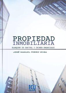Descargar PROPIEDAD INMOBILIARIA, BLANQUEO DE CAPITAL Y CRIMEN ORGANIZADO gratis pdf - leer online