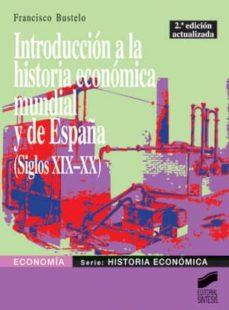 introducción a la historia económica mundial y de españa (siglos xix-xx) (ebook)-francisco bustelo-9788499584577