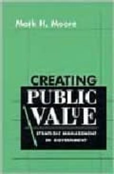 creating public value: strategic management in government-mark h. moore-9780674175587