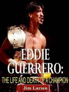 eddie guerrero: the life and death of a champion (ebook)-jim larsen-9781304090287
