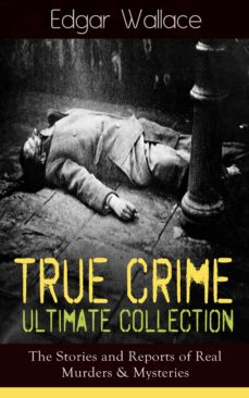 true crime ultimate collection: the stories of real murders & mysteries (ebook)-edgar wallace-9788026840787