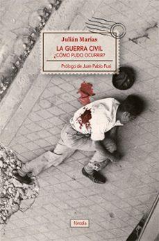la guerra civil: ¿como pudo ocurrir?-julian marias-9788415174387