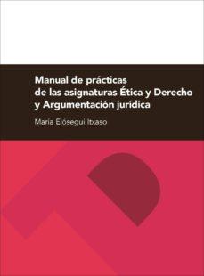 manual de practicas de las asignaturas etica y derecho y argument acion juridica-maria elosegui itxaso-9788416028887