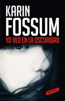 yo veo en la oscuridad-karin fossum-9788416195787