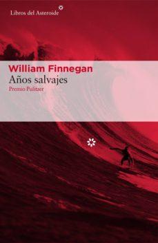 Descargar libro de texto en español AÑOS SALVAJES en español 9788416213887 de WILLIAM FINNEGAN iBook PDB DJVU