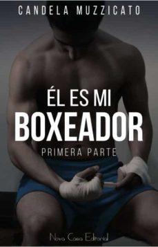 Descargar gratis google books epub EL ES MI BOXEADOR en español 9788416942787 FB2 ePub PDF de CANDELA MUZZICATO