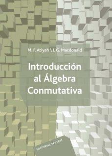 introduccion al algebra conmutativa-m. f. atiyah-9788429150087