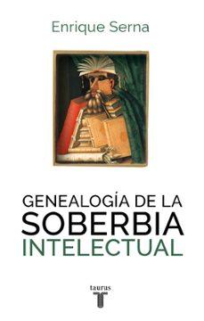 genealogia de la soberbia intelectual-enrique serna-9788430616787