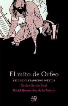 el mito de orfeo-carlos garcia gual-david hernandez de la fuente-9788437507187