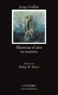 mientras el aire es nuestro (4ª ed.)-jorge guillen-9788437601687