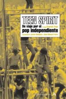 teen spirit: de viaje por el pop independiente-javier blanquez-juan manuel freire-9788439710387